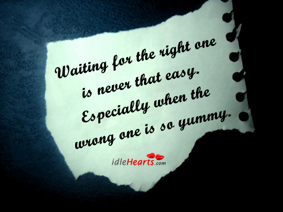 Waiting For The Right One Is Never That Easy