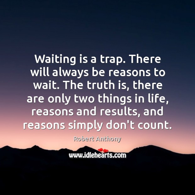 Waiting is a trap. There will always be reasons to wait. The Robert Anthony Picture Quote