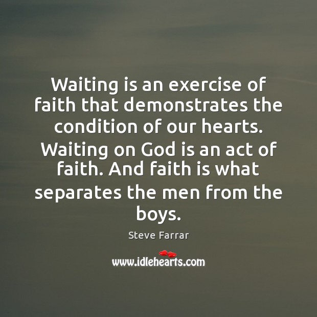 Waiting is an exercise of faith that demonstrates the condition of our Image