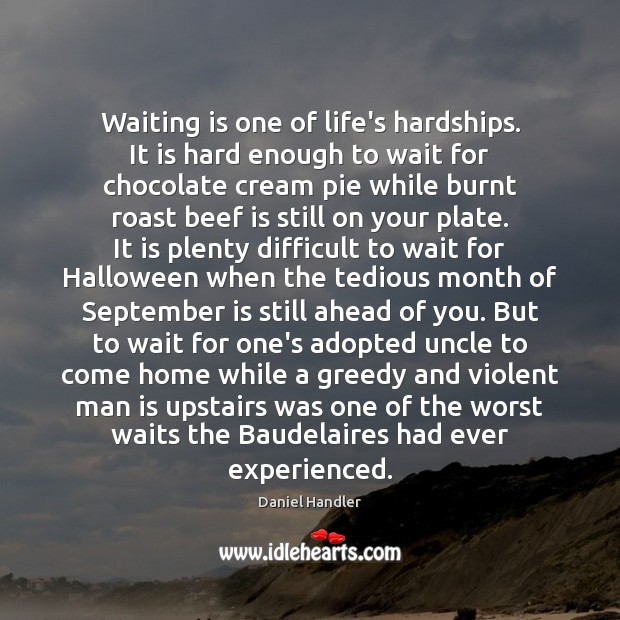 Waiting is one of life's hardships. It is hard enough to wait Halloween Quotes Image
