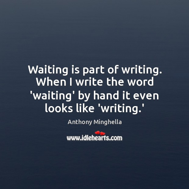 Image, Waiting is part of writing. When I write the word 'waiting' by