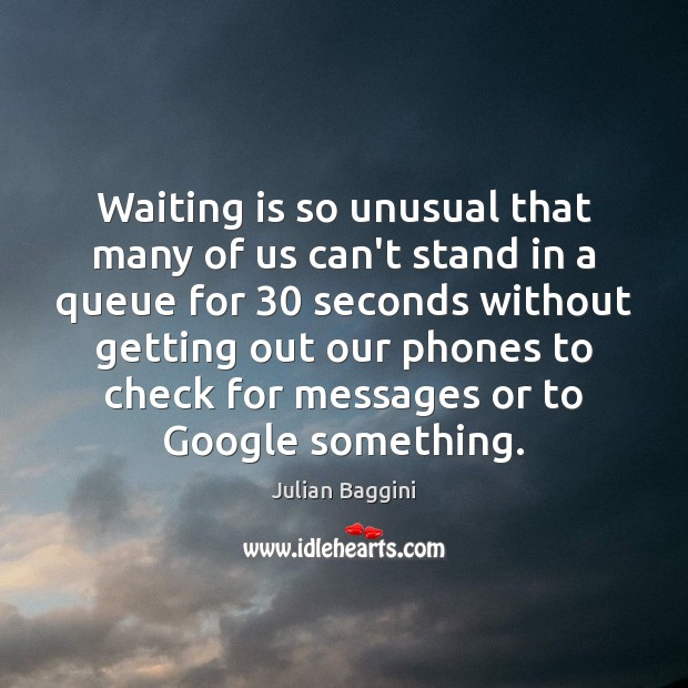 Waiting is so unusual that many of us can't stand in a Image