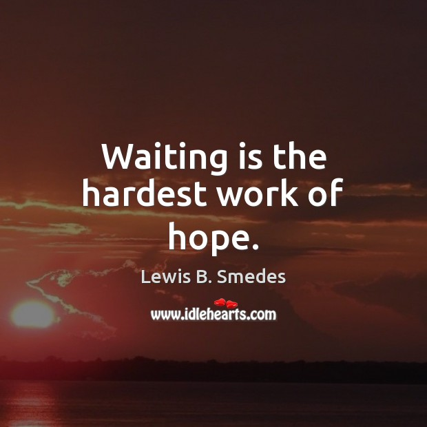 Waiting is the hardest work of hope. Lewis B. Smedes Picture Quote