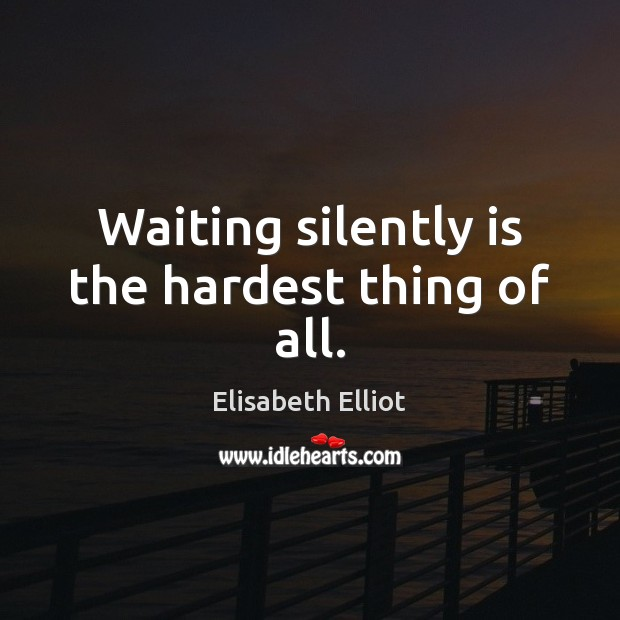 Image, Waiting silently is the hardest thing of all.