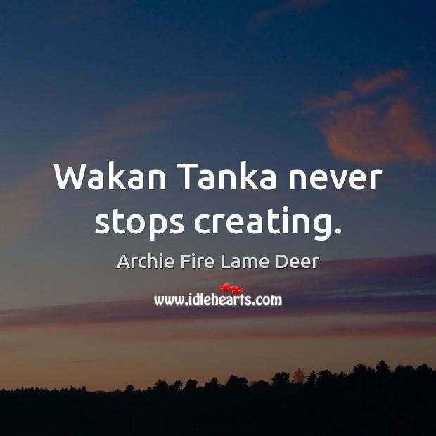 Image, Wakan Tanka never stops creating.