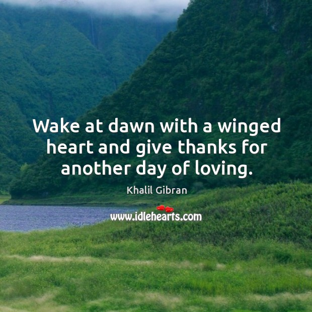 Image, Wake at dawn with a winged heart and give thanks for another day of loving.