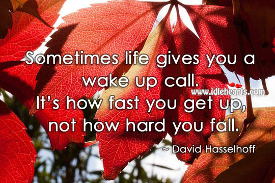 Sometimes Life Gives You A Wake Up Call., Fall, Fast, Hard, Life