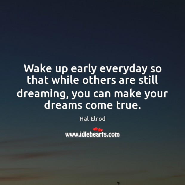 Wake up early everyday so that while others are still dreaming, you Hal Elrod Picture Quote