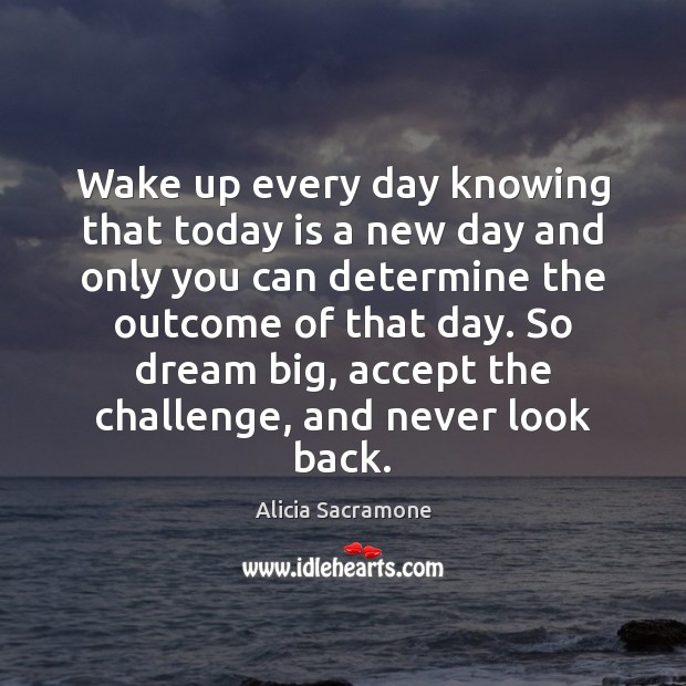Wake up every day knowing that today is a new day and Never Look Back Quotes Image