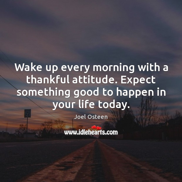 Image, Wake up every morning with a thankful attitude. Expect something good to