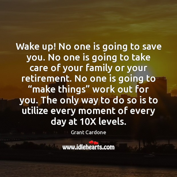 Wake up! No one is going to save you. No one is Image