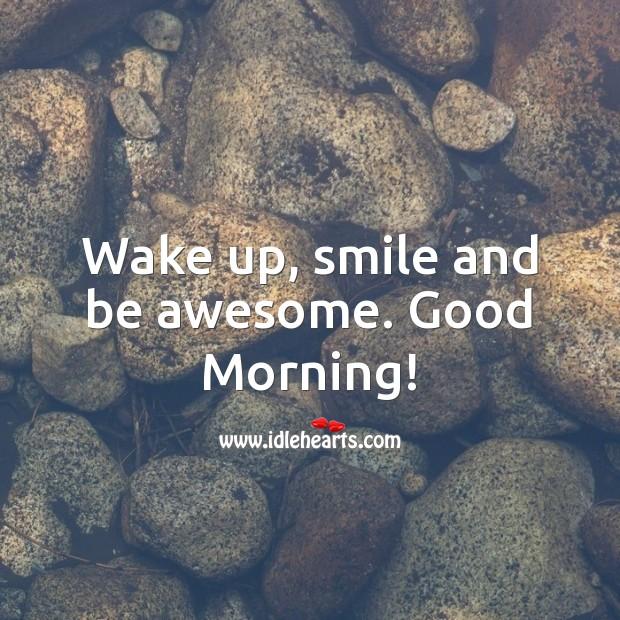 Image, Wake up, smile and be awesome. Good Morning!