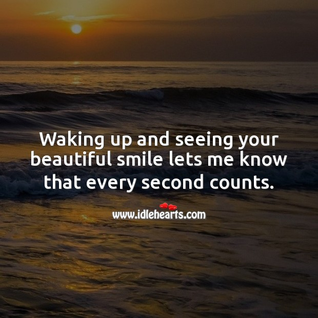 Waking up and seeing your beautiful smile lets me know that every second counts. Beautiful Love Quotes Image