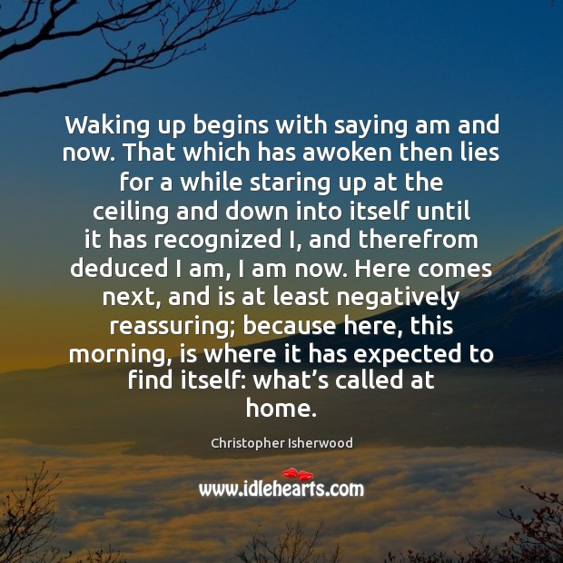 Waking up begins with saying am and now. That which has awoken Image