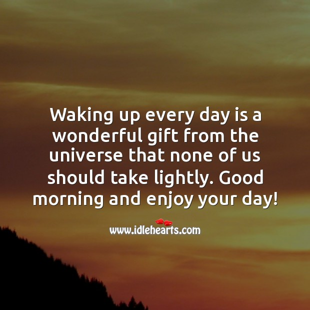 Waking up every day is a wonderful gift from the universe. Good morning. Good Morning Quotes Image