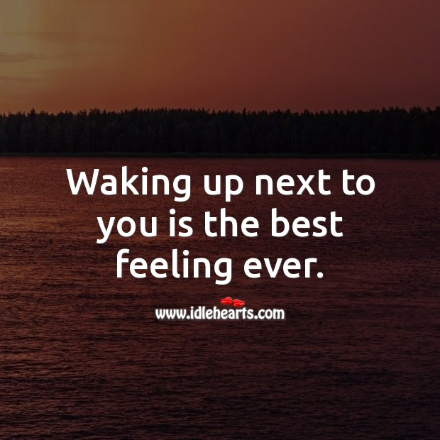 Image, Waking up next to you is the best feeling ever.
