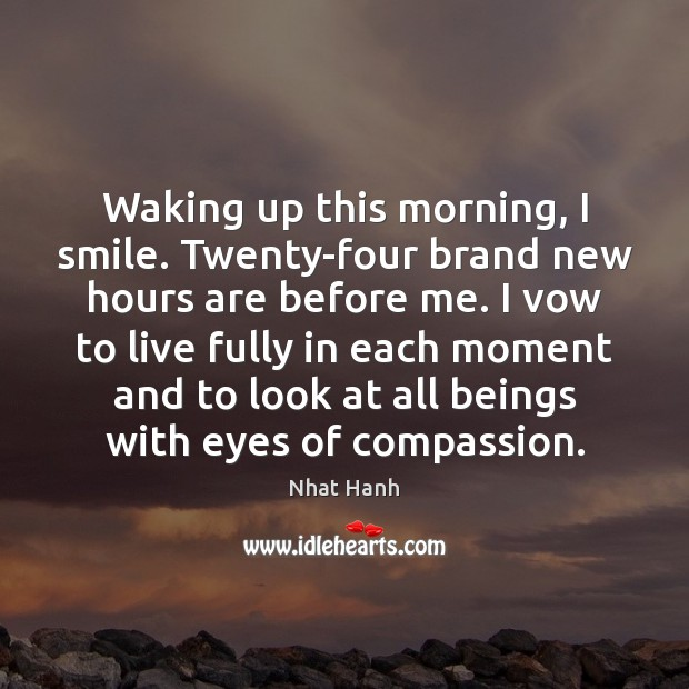 Image, Waking up this morning, I smile. Twenty-four brand new hours are before