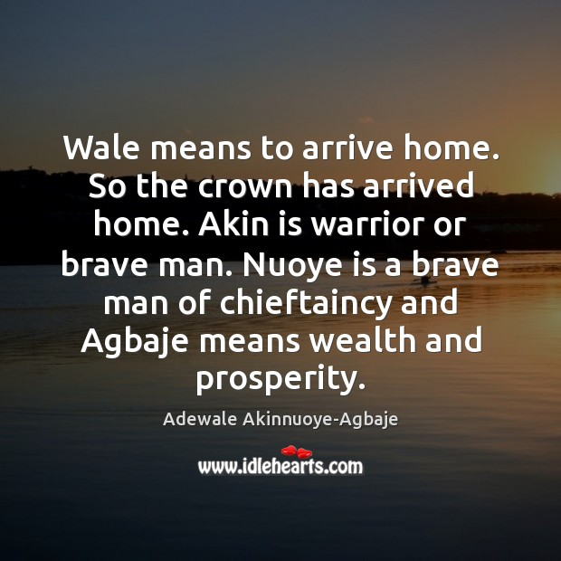 Image, Wale means to arrive home. So the crown has arrived home. Akin