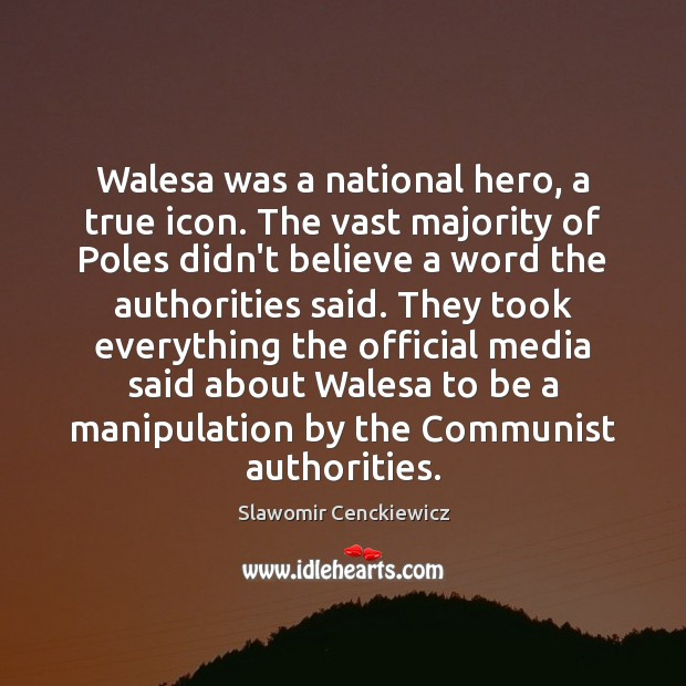 Image, Walesa was a national hero, a true icon. The vast majority of
