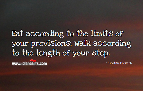 Eat according to the limits of your provisions. Tibetan Proverbs Image