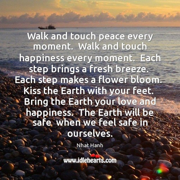 Image, Walk and touch peace every moment.  Walk and touch happiness every moment.