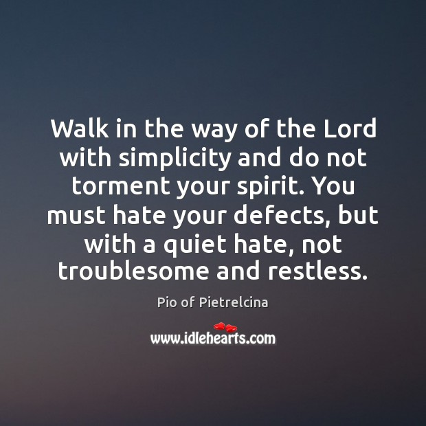 Walk in the way of the Lord with simplicity and do not Pio of Pietrelcina Picture Quote