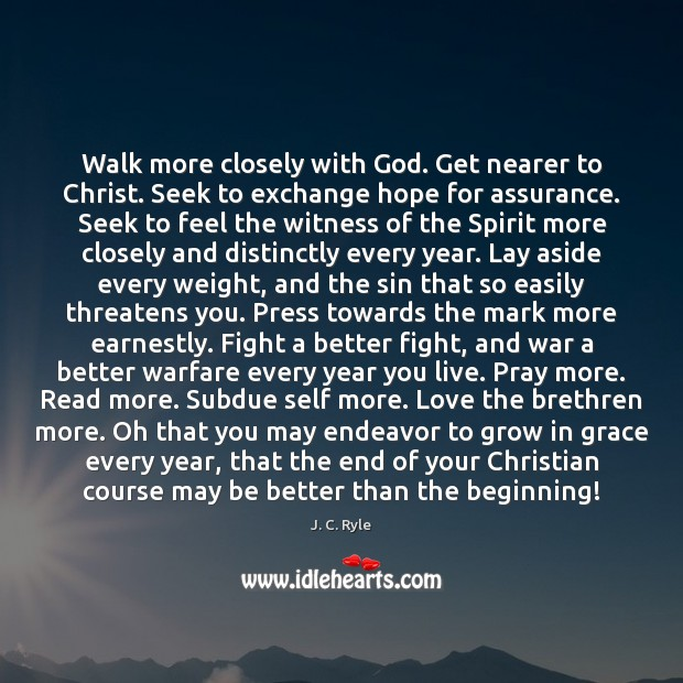 Walk more closely with God. Get nearer to Christ. Seek to exchange Image