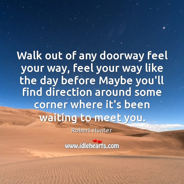 Walk out of any doorway feel your way, feel your way like Image