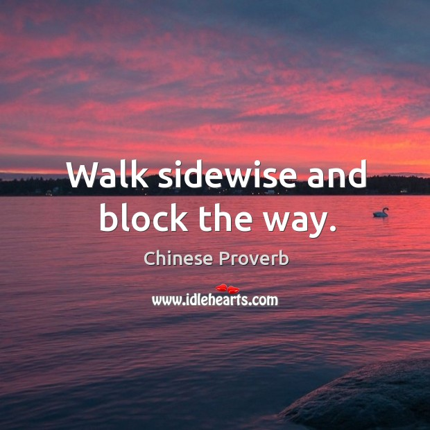 Image, Walk sidewise and block the way.