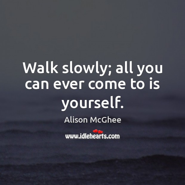 Image, Walk slowly; all you can ever come to is yourself.