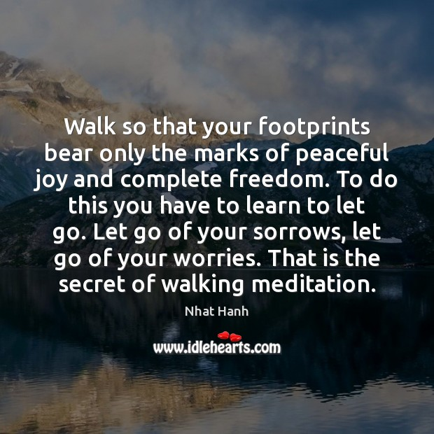 Image, Walk so that your footprints bear only the marks of peaceful joy