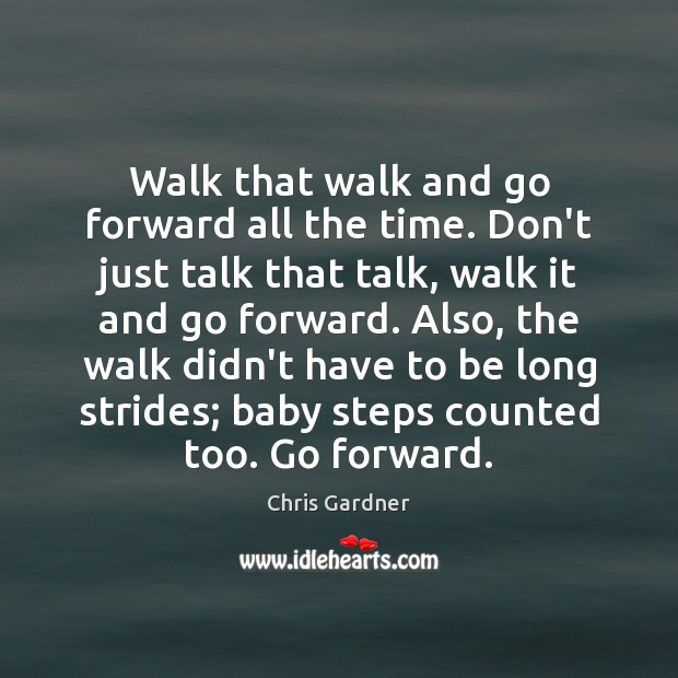 Image, Walk that walk and go forward all the time. Don't just talk
