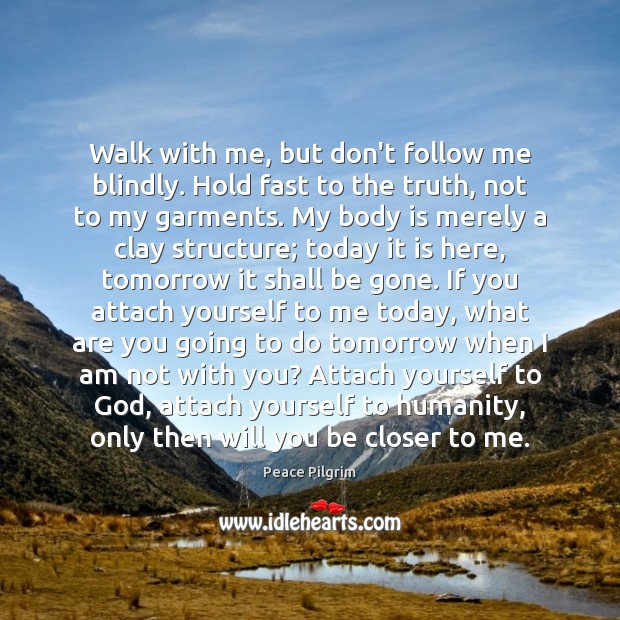 Image, Walk with me, but don't follow me blindly. Hold fast to the