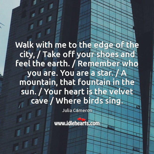 Walk with me to the edge of the city, / Take off your Julia Cameron Picture Quote