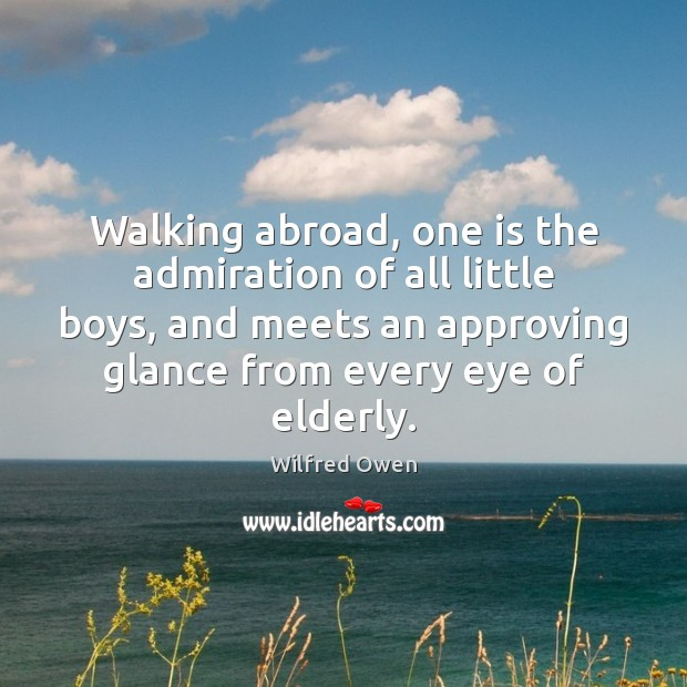 Image, Walking abroad, one is the admiration of all little boys, and meets