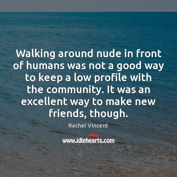 Walking around nude in front of humans was not a good way Image