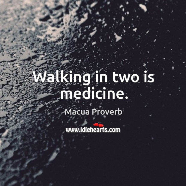 Walking in two is medicine. Macua Proverbs Image