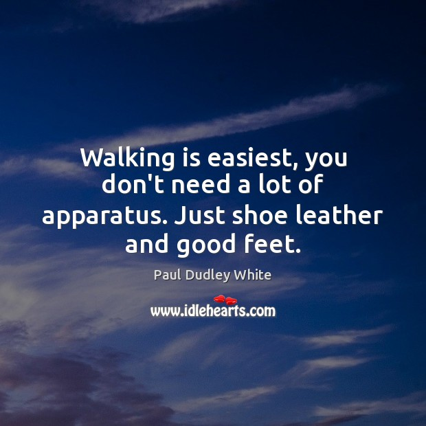 Image, Walking is easiest, you don't need a lot of apparatus. Just shoe leather and good feet.