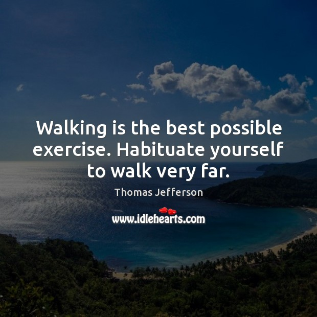 Image, Walking is the best possible exercise. Habituate yourself to walk very far.