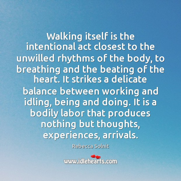 Walking itself is the intentional act closest to the unwilled rhythms of Image
