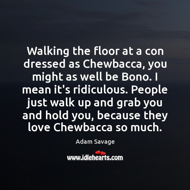 Image, Walking the floor at a con dressed as Chewbacca, you might as