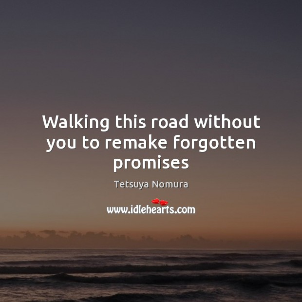 Walking this road without you to remake forgotten promises Image