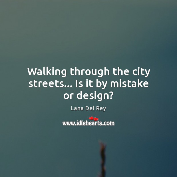Walking through the city streets… Is it by mistake or design? Image