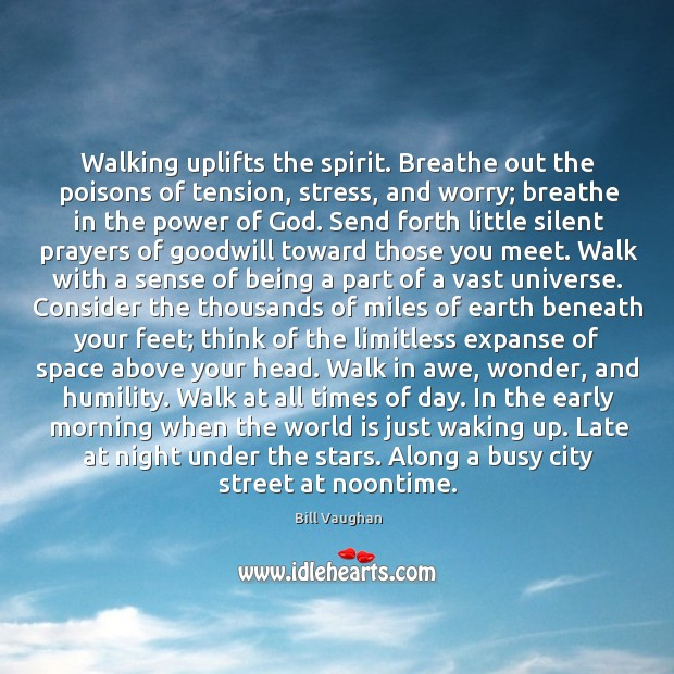 Walking uplifts the spirit. Breathe out the poisons of tension, stress, and Image
