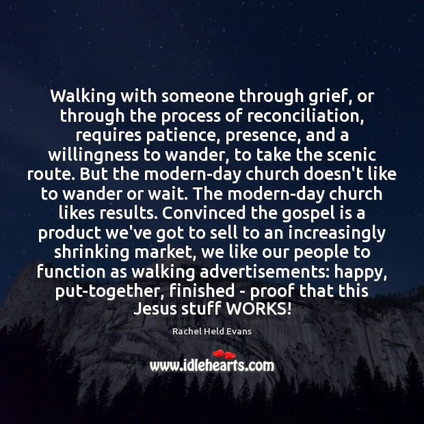 Walking with someone through grief, or through the process of reconciliation, requires Rachel Held Evans Picture Quote