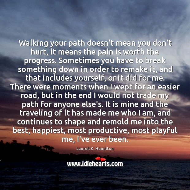 Image about Walking your path doesn't mean you don't hurt, it means the pain