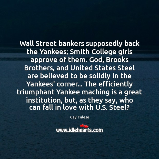 Wall Street bankers supposedly back the Yankees; Smith College girls approve of Gay Talese Picture Quote