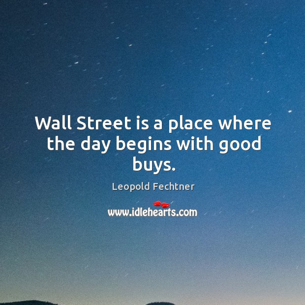 Wall Street is a place where the day begins with good buys. Image