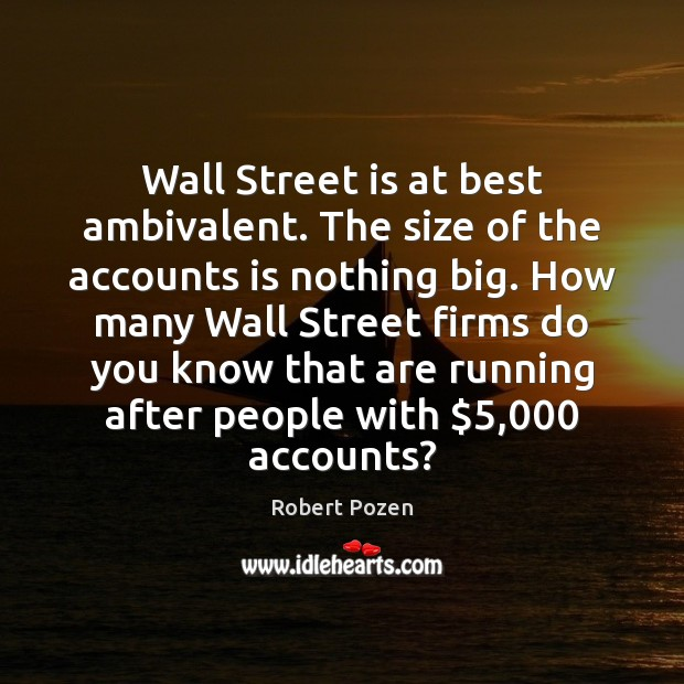 Wall Street is at best ambivalent. The size of the accounts is Image