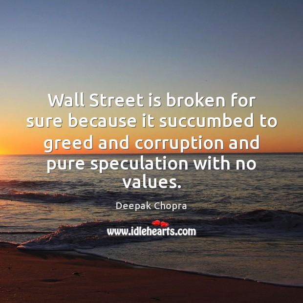 Wall Street is broken for sure because it succumbed to greed and Image
